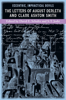 Eccentric, Impractical Devils: The Letters of August Derleth and Clark Ashton Smith by Clark Ashton Smith, August Derleth