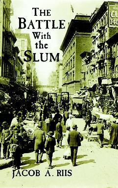 The Battle with the Slum by Jacob A. Riis