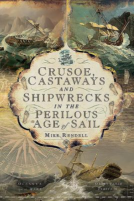 Crusoe, Castaways and Shipwrecks in the Perilous Age of Sail by Mike Rendell