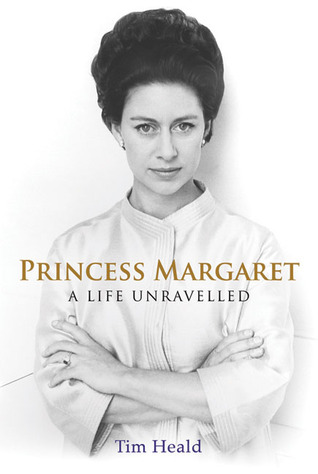 Princess Margaret: A Life Unravelled by Tim Heald