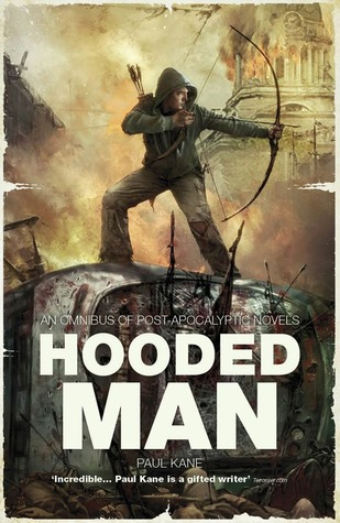 Hooded Man: An Omnibus of Post-Apocalyptic Novels by Paul Kane