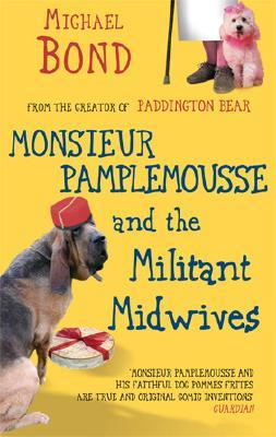 Monsieur Pamplemousse and the Militant Midwives by Michael Bond