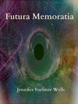 Futura Memoratia by Jennifer Foehner Wells