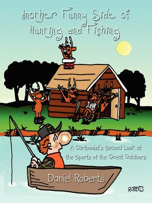 Another Funny Side of Hunting and Fishing: A Cartoonist's Second Look at the Sports of the Great Outdoors by Daniel Roberts