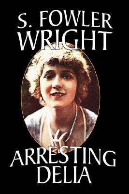 Arresting Delia: An Inspector Cleveland Mystery by S. Fowler Wright