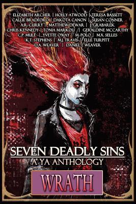Seven Deadly Sins: A YA Anthology (Wrath) (Volume 5) by Elizabeth Archer, Teresa Bassett, Holly Atwood