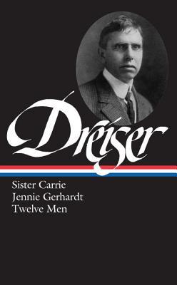 Dreiser: Sister Carrie/Jennie Gerhardt/Twelve Men by Theodore Dreiser