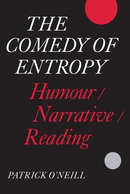 The Comedy of Entropy: Humour/Narrative/Reading by Patrick O'Neill