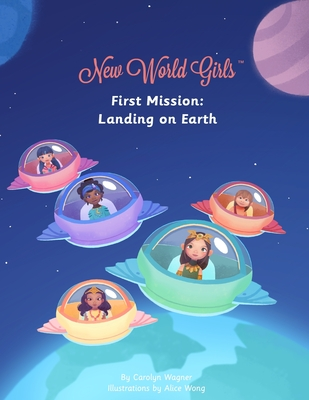 New World Girls: First Mission: Landing on Earth by Carolyn Wagner