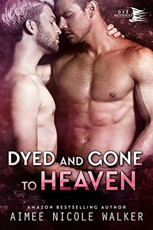 Dyed and Gone to Heaven by Aimee Nicole Walker