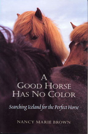 A Good Horse Has No Color: Searching Iceland for the Perfect Horse by Nancy Marie Brown