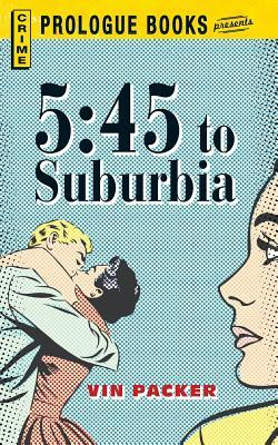 5:45 To Suburbia by Vin Packer