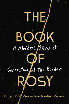The Book of Rosy: A Mother's Story of Separation at the Border by Julie Schwietert Collazo, Rosayra Pablo Cruz