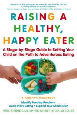 Raising a Healthy, Happy Eater: A Parent's Handbook: A Stage-by-Stage Guide to Setting Your Child on the Path to Adventurous Eating by Melanie Potock, Nimali Fernando