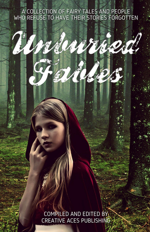 Unburied Fables by Emmy Clarke, Laure Nepenthes, Kassi Khaos, Minerva Cerridwen, Saffyre Falkenberg, Dominique Cyprès, Will J. Fawley, Moira C. O'Dell, Bec McKenzie, Rachel Sharp, Rose Sinclair, Amy Michelle, Elspeth Willems, George Lester, Will Shughart