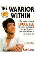 The Warrior Within: The Philosophies of Bruce Lee by John Little