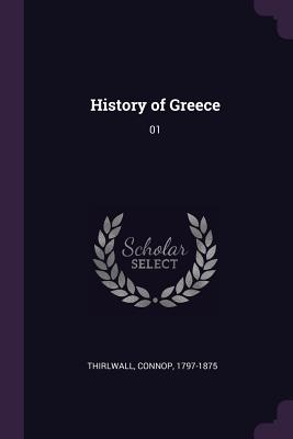 History of Greece: 01 by Connop Thirlwall