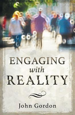 Engaging with Reality by John Gordon
