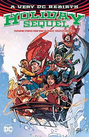 A Very DC Rebirth Holiday Sequel by Steve Epting, Paul Dini, Joshua Williamson, Tom King, Bilquis Evely, Christopher J. Priest, Phil Hester, Francesco Francavilla, Dan DiDio, Jeff Lemire, Neal Adams, Shea Fontana