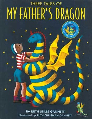 Three Tales of My Father's Dragon by Ruth Stiles Gannett, Ruth Chrisman Gannett
