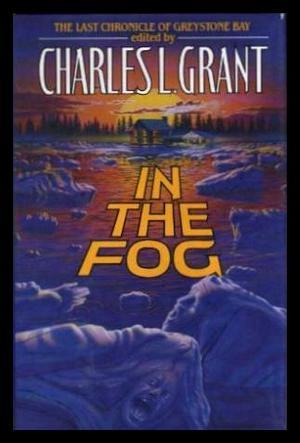 In the Fog: The Final Chronicle of Greystone Bay by Elizabeth Engstrom, Charles L. Grant