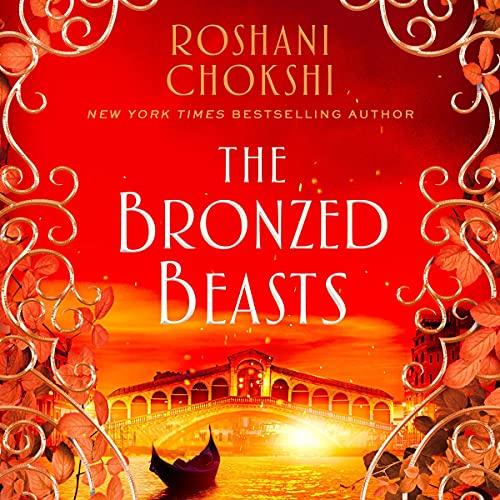 The Bronzed Beasts by Roshani Chokshi