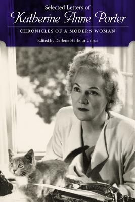 Selected Letters of Katherine Anne Porter: Chronicles of a Modern Woman by Katherine Anne Porter