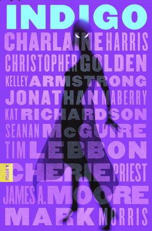 Indigo by Mark Morris, Charlaine Harris, Jonathan Maberry, Christopher Golden, Kat Richardson, Kelley Armstrong, Cherie Priest, James A. Moore, Seanan McGuire, Tim Lebbon