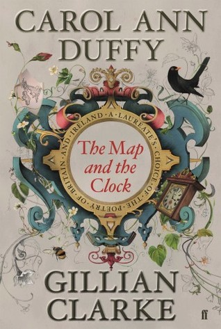 The Map and the Clock: A Laureate's Choice of the Poetry of Britain and Ireland by Carol Ann Duffy, Gillian Clarke