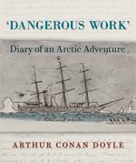 Dangerous Work: Diary of an Arctic Adventure by Daniel Stashower, Jon Lellenberg, Arthur Conan Doyle