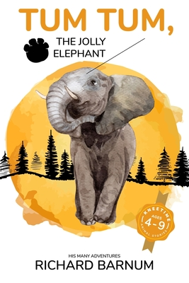 Tum Tum, The Jolly Elephant: His Many Adventures: Kneetime Animal Stories (Volume 4) by Richard Barnum