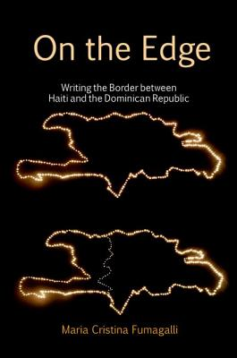 On the Edge: Writing the Border Between Haiti and the Dominican Republic by Maria Cristina Fumagalli
