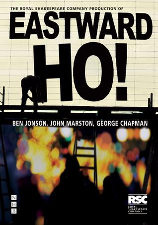 Eastward Ho! by John Marston, George Chapman, Ben Jonson