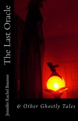The Last Oracle: & Other Ghostly Tales by Jennifer Rachel Baumer