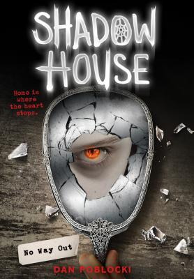 No Way Out (Shadow House, Book 3), Volume 3 by Dan Poblocki