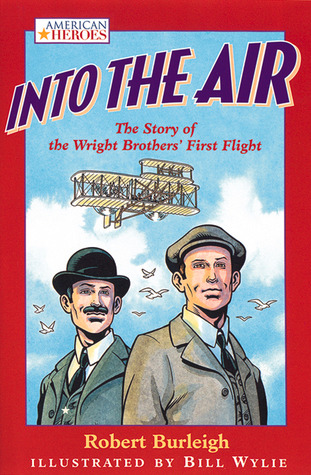 Into the Air: The Story of the Wright Brothers' First Flight by Robert Burleigh, Bill Wylie
