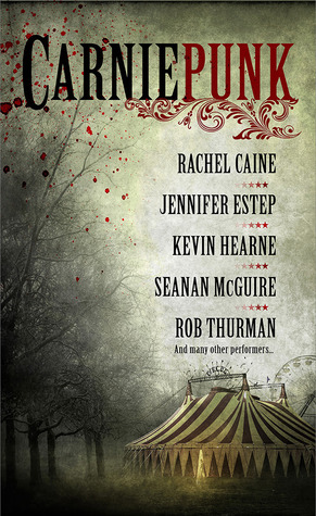 Carniepunk by Jackie Kessler, Hillary Jacques, Nicole Peeler, Jennifer Estep, Allison Pang, Kelly Gay, Kevin Hearne, Rob Thurman, Rachel Caine, Delilah S. Dawson, Seanan McGuire, Kelly Meding, Jaye Wells, Mark Henry