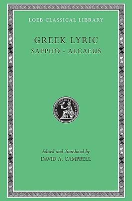 Greek Lyric: Sappho and Alcaeus: v. 1 (Loeb Classical Library) by Alcaeus, David A. Campbell, Sappho