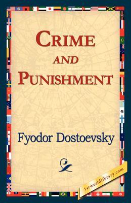 Crime and Punishment by Fyodor Dostoyevsky, Fyodor Mikhailovich Dostoevsky