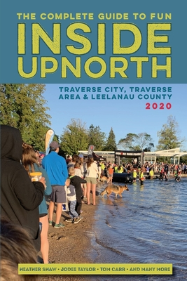 Inside Upnorth: The Complete Tour, Sport and Country Living Guide to Traverse City, Traverse City Area and Leelanau County by Bob Butz, Jodee Taylor, Tom Carr
