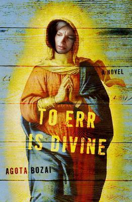 To Err Is Divine: A Novel by Ágota Bozai, David Kramer