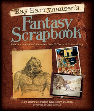 Ray Harryhausen's Fantasy Scrapbook: Models, Artwork and Memories from 65 Years of Filmmaking by Ray Harryhausen, Tony Dalton, John Landis