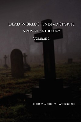 Dead Worlds: Undead Stories, Volume 2 by Anthony Giangregorio, Eric S. Brown, Kelly M. Hudson