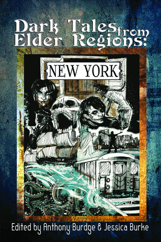 Dark Tales from Elder Regions: New York by Anthony S. Burdge, Leanna Renee Hieber, David Neilsen, W.H. Pugmire, Gregory L. Norris, Pete Rawlik, Colleen Wanglund, Jessica J. Burke, Christopher Mancuso, Andrea Janes, John Peel