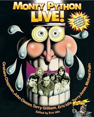 Monty Python Live! by Eric Idle, John Cleese, Terry Gilliam, Michael Palin, Graham Chapman, Terry Jones