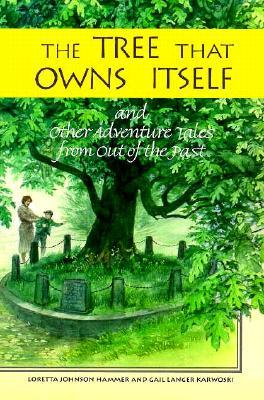 The Tree That Owns Itself: And Other Adventure Tales from Out of the Past by Gail Langer Karwoski, Loretta Johnson Hammer, James Watling