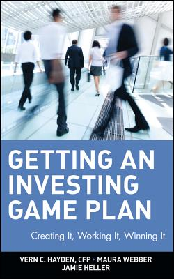 Getting an Investing Game Plan: Creating It, Working It, Winning It by Heller, Webber, Hayden
