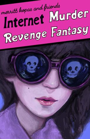 Internet Murder Revenge Fantasy by Merritt K.