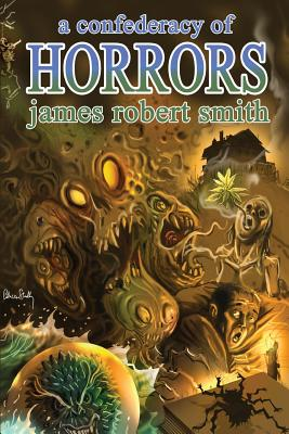 A Confederacy of Horrors by James Robert Smith