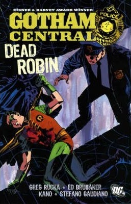 Gotham Central, Vol. 5: Dead Robin by Ed Brubaker, Stefano Gaudiano, Kano, Greg Rucka